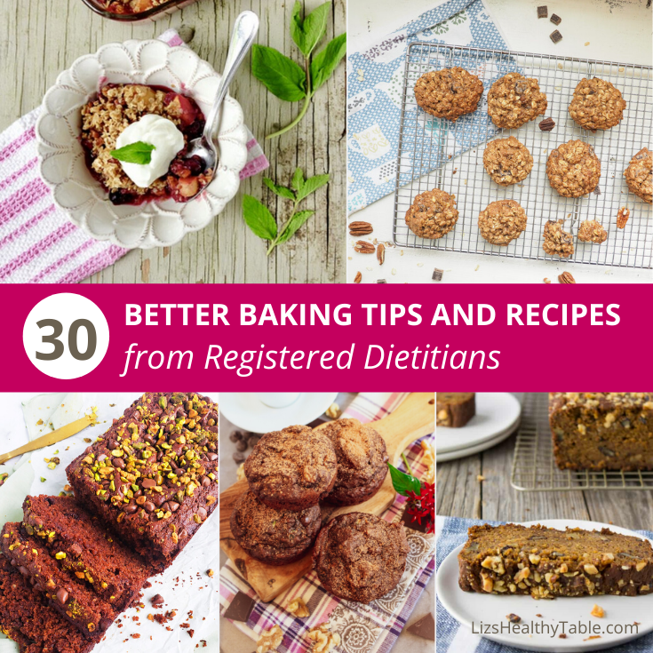 30 Better Baking Tips and Recipes from Registered Dietitians via LizsHealthyTable.com