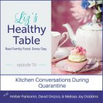 Liz's Healthy Table Podcast Episode #76: Kitchen Conversations During Quarantine with Amber Pankonin, RDN, David Orozco, RDN and Melissa Joy Dobbins, RDN