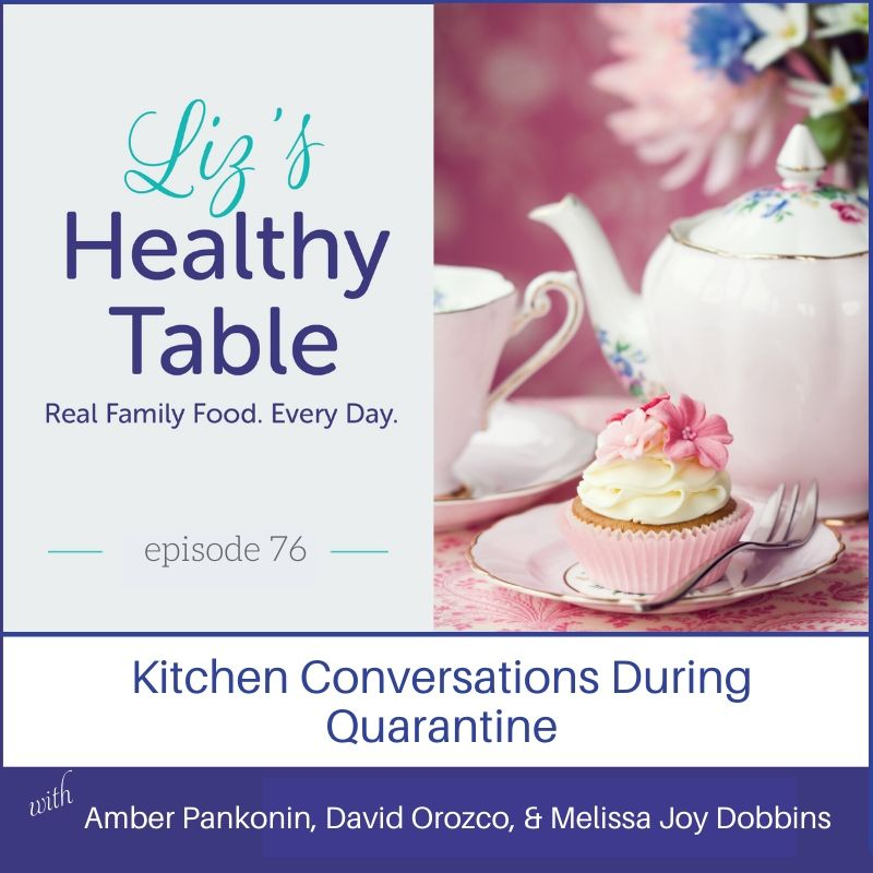 Kitchen Conversations During Quarantine with Amber Pankonin, RDN, David Orozco, RDN and Melissa Joy Dobbins, RDN via lizshealthytable.com