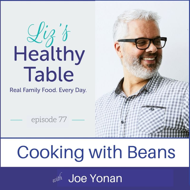 Liz's Healthy Table Podcast Episode #77: Cooking with Beans with Joe Yonan