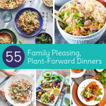 55 Family Pleasing, Plant-Forward Dinners for Family Meals Month