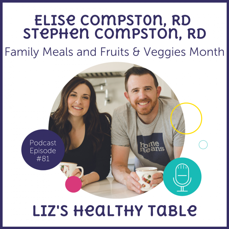 Liz's Healthy Table Podcast Episode #81: Family Meals and Fruits & Veggies Month with Elise and Stephen Compston, RD