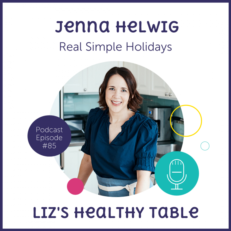 Real Simple Holidays with Jenna Helwig via lizshealthytable.com #podcast