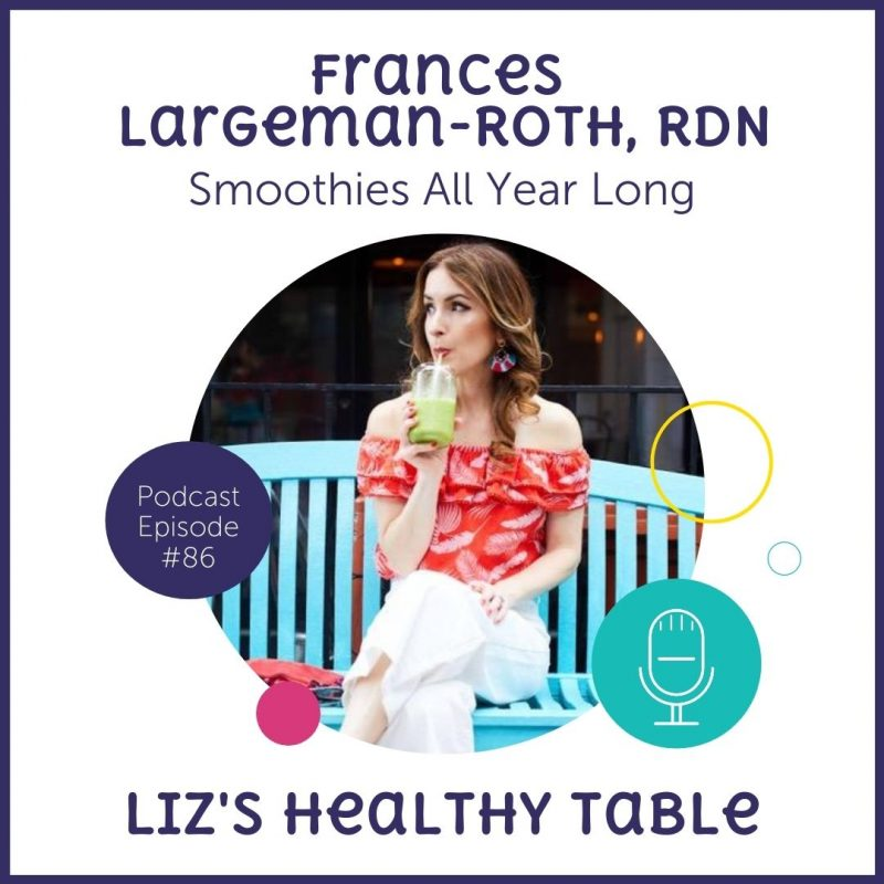 Liz's Healthy Table Podcast Episode #86: Smoothies All Year Long with Frances Largeman-Roth, RDN