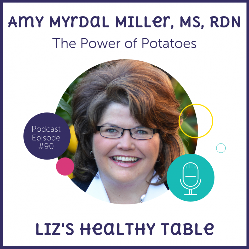 The Power of Potatoes with Amy Myrdal Miller, MS, RDN via lizshealthytable.com #podcast