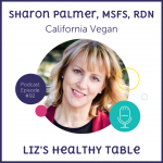 Liz's Healthy Table Podcast Episode #92: California Vegan with Sharon Palmer, MSFS, RDN + Cookbook Giveaway