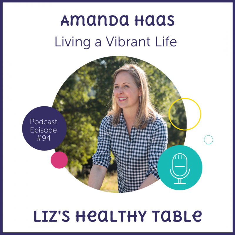 Living a Vibrant Life with Amanda Haas on the LizsHealthyTable.com #podcast