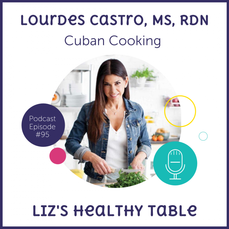Cuban Cooking with Lourdes Castro, MS, RDN via lizshealthytable.com #podcast