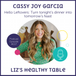 Podcast Episode 107: Hello Leftovers: Turn Tonight's Dinner Into Tomorrow's Feast with Cassy Joy Garcia