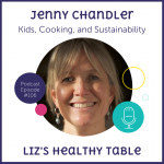 Podcast Episode 106: Kids, Cooking, and Sustainability with Jenny Chandler + Giveaway: Green Kids Cook